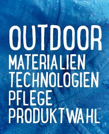 Outdoor Kompendium - Materialien, Technologien, Pflegeanleitungen, Kaufberatungen